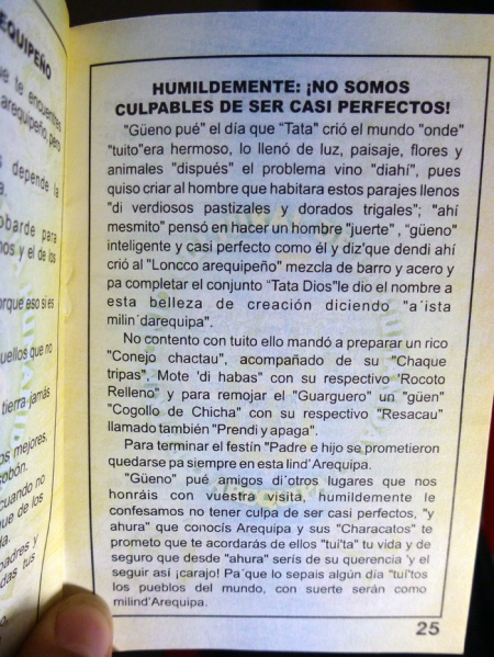 This text is from the Arequipeñan passport.... saying that it's not their (the arequipeñans) problem they are almost perfect.. It's written how they pronounce it too. Kevin read it to me, haha, so much fun!